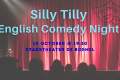 Silly Tilly English Comedy Show